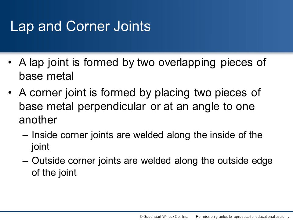 Lap and Corner Joints A lap joint is formed by two overlapping pieces of base metal.