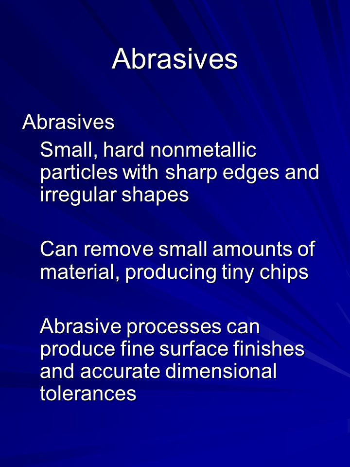 Abrasives Abrasives. Small, hard nonmetallic particles with sharp edges and irregular shapes.