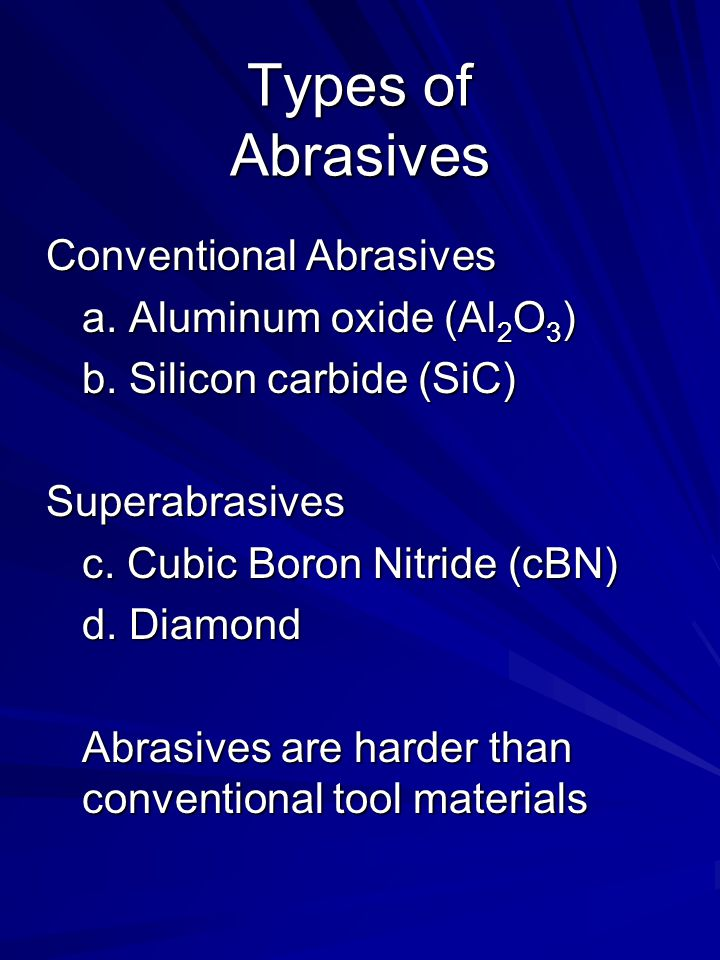 Types of Abrasives Conventional Abrasives a. Aluminum oxide (Al2O3)
