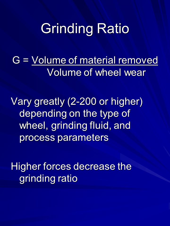 G = Volume of material removed Volume of wheel wear