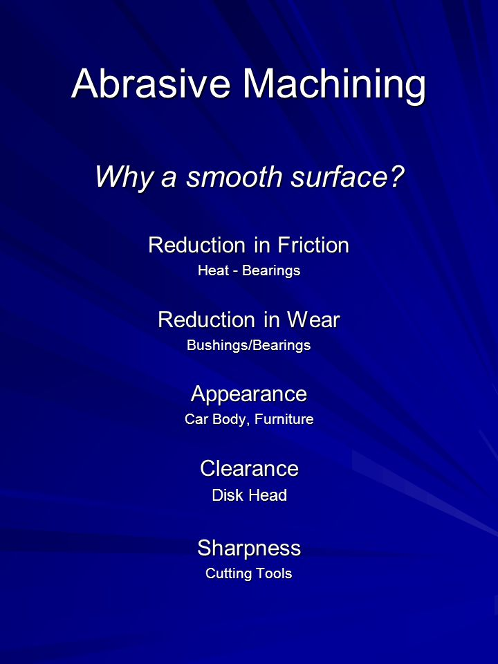 Abrasive Machining Why a smooth surface Reduction in Friction