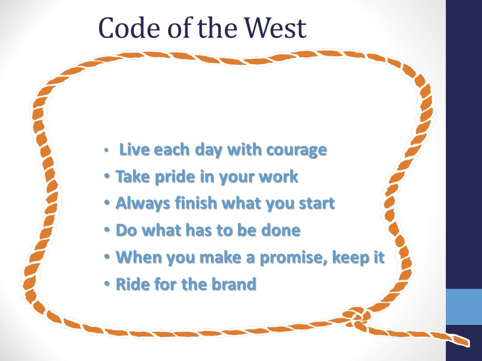 Code of the West Take pride in your work Always finish what you start