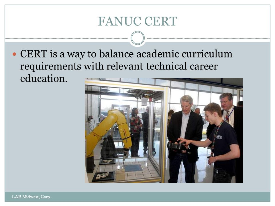 FANUC CERT CERT is a way to balance academic curriculum requirements with relevant technical career education.