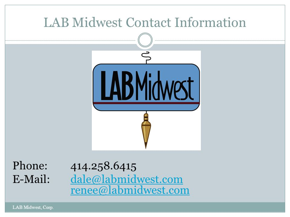 LAB Midwest Contact Information Phone: 414.258.6415. E-Mail: dale@labmidwest.com renee@labmidwest.com.