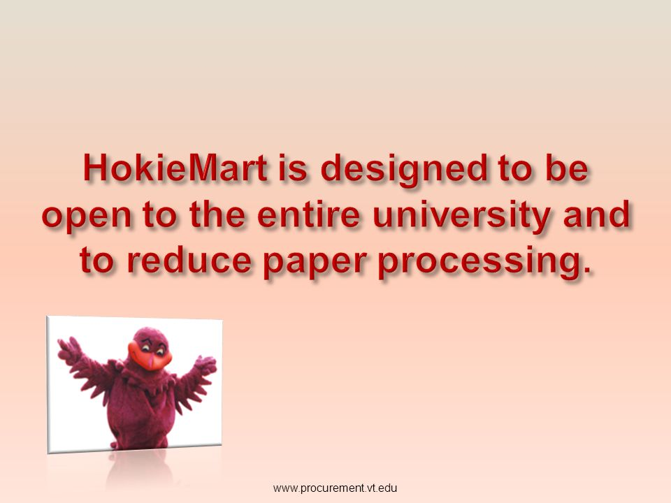 HokieMart is designed to be open to the entire university and to reduce paper processing.