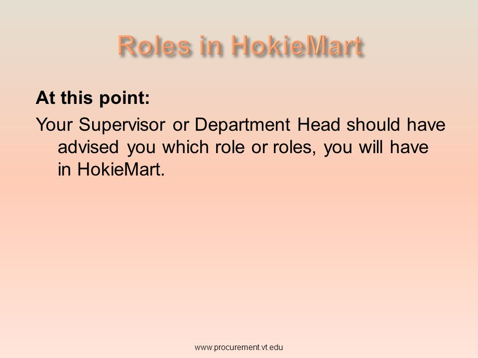 Roles in HokieMart At this point: Your Supervisor or Department Head should have advised you which role or roles, you will have in HokieMart.