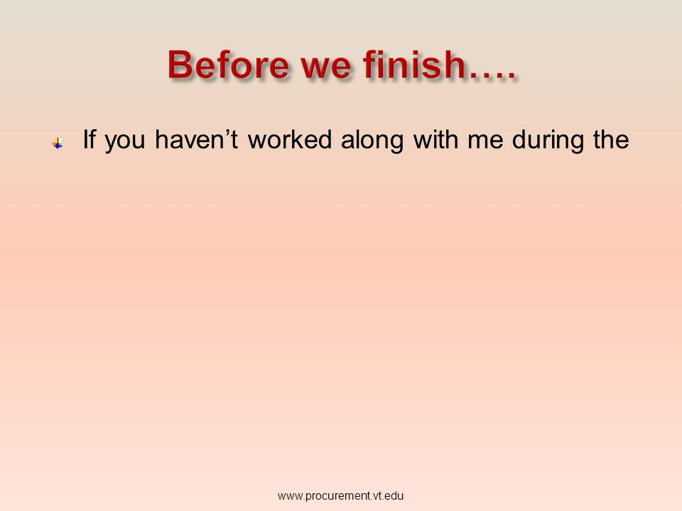Before we finish…. If you haven't worked along with me during the