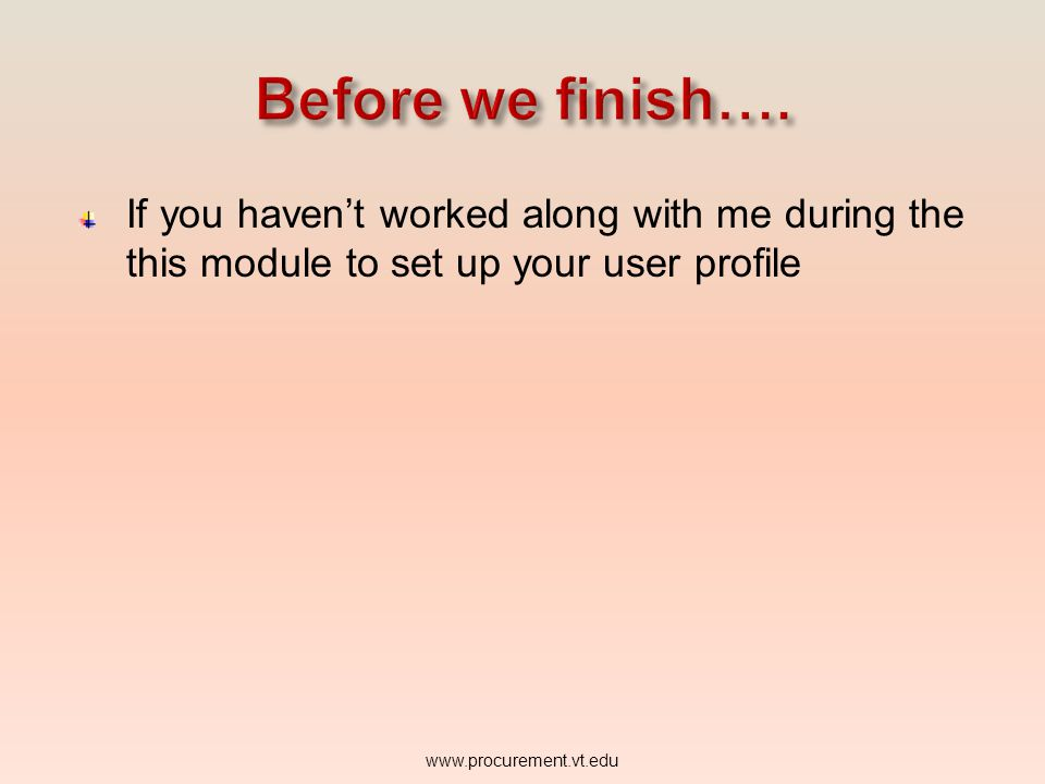 Before we finish…. If you haven't worked along with me during the this module to set up your user profile.