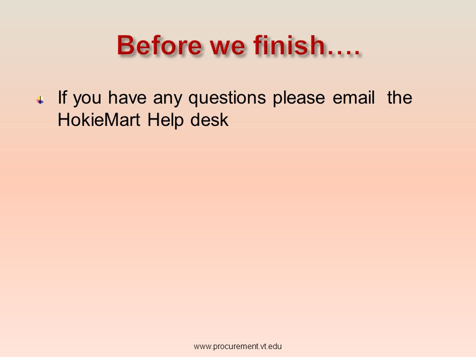 Before we finish…. If you have any questions please email the HokieMart Help desk.