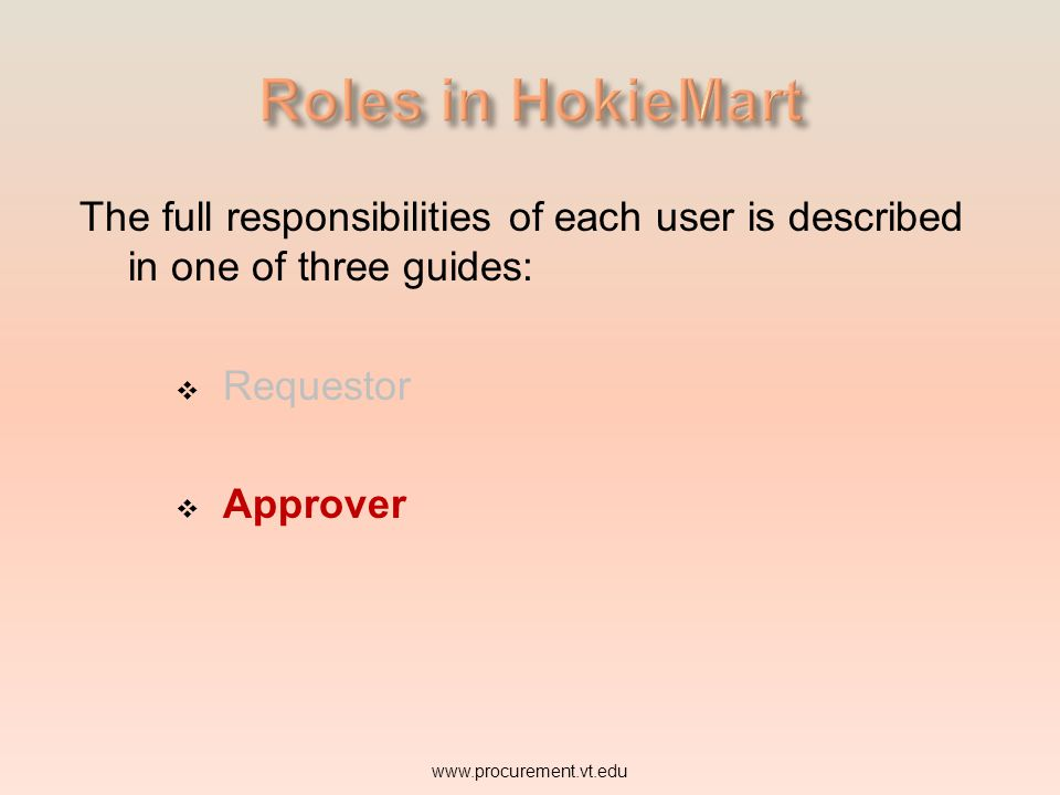 Roles in HokieMart The full responsibilities of each user is described in one of three guides: Requestor.