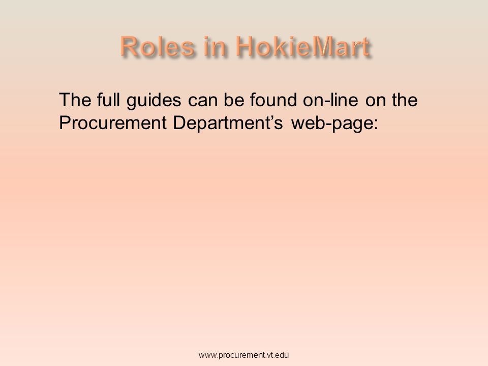 Roles in HokieMart The full guides can be found on-line on the Procurement Department's web-page: www.procurement.vt.edu.