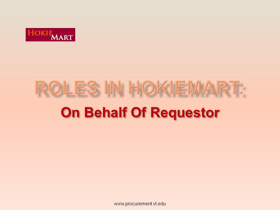 Roles in HokieMart: On Behalf Of Requestor www.procurement.vt.edu