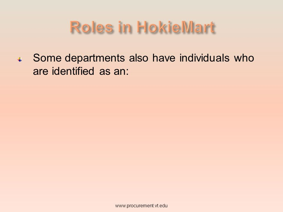 Roles in HokieMart Some departments also have individuals who are identified as an:
