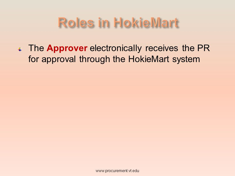 Roles in HokieMart The Approver electronically receives the PR for approval through the HokieMart system.
