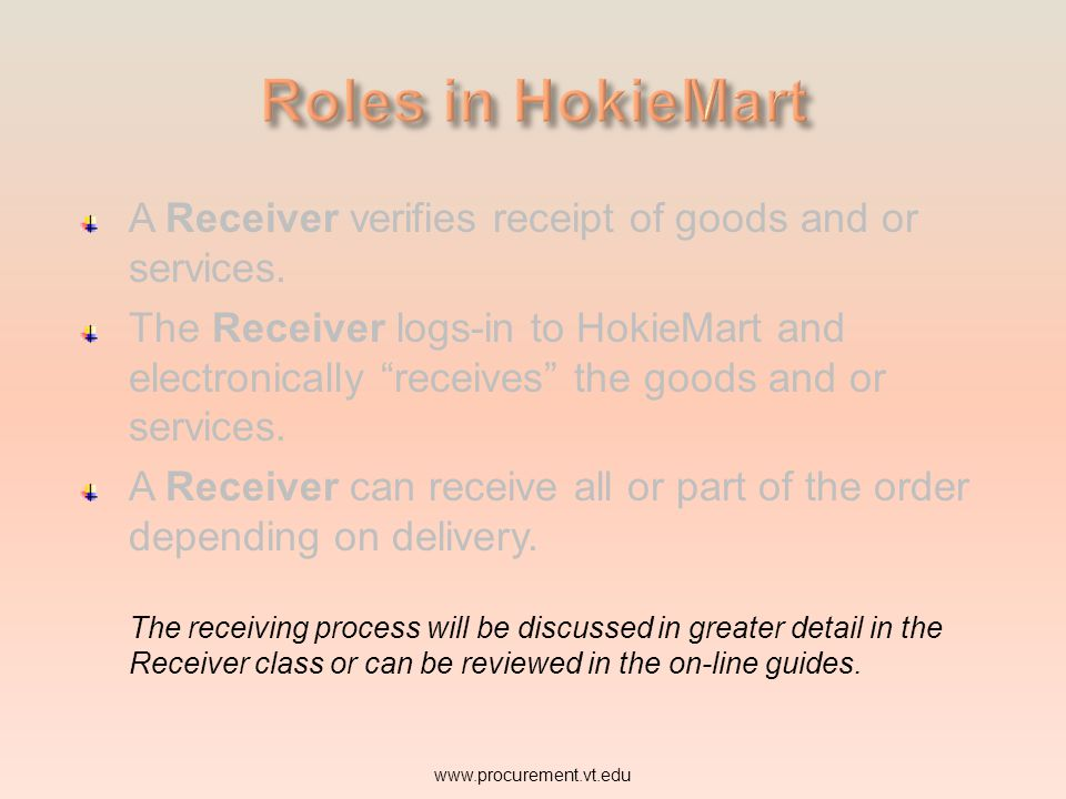 Roles in HokieMart A Receiver verifies receipt of goods and or services.