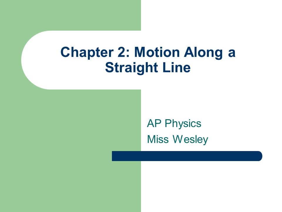 Chapter 2: Motion Along a Straight Line