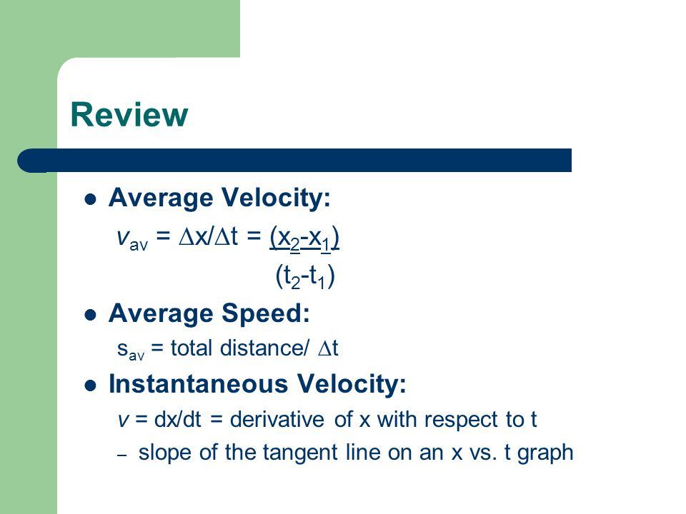 Review Average Velocity: vav = x/t = (x2-x1) (t2-t1) Average Speed: