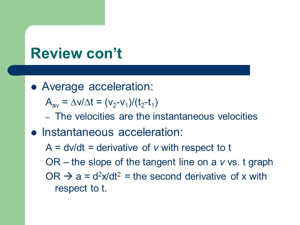 Review con't Average acceleration: Instantaneous acceleration: