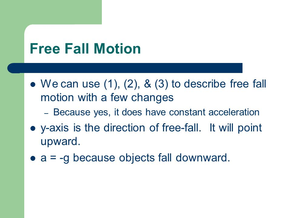 Free Fall Motion We can use (1), (2), & (3) to describe free fall motion with a few changes. Because yes, it does have constant acceleration.