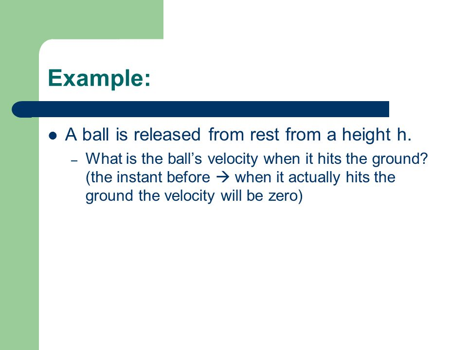 Example: A ball is released from rest from a height h.