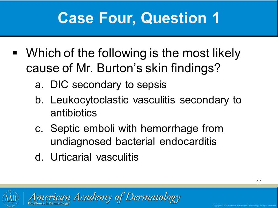 Case Four, Question 1 Which of the following is the most likely cause of Mr. Burton's skin findings