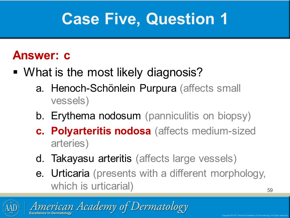 Case Five, Question 1 Answer: c What is the most likely diagnosis
