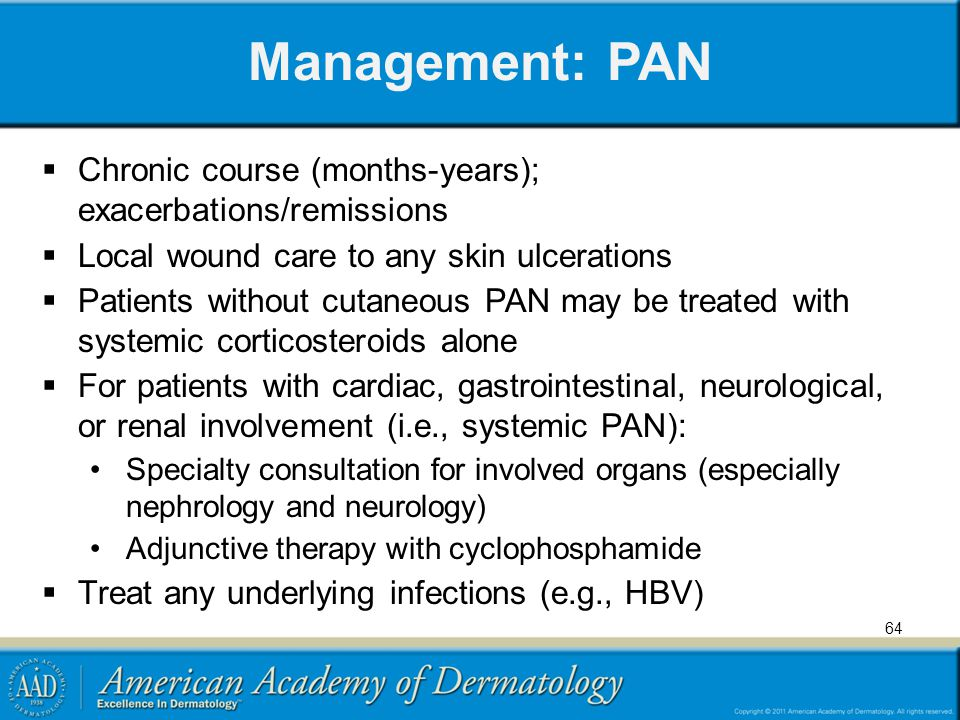 Management: PAN Chronic course (months-years); exacerbations/remissions. Local wound care to any skin ulcerations.