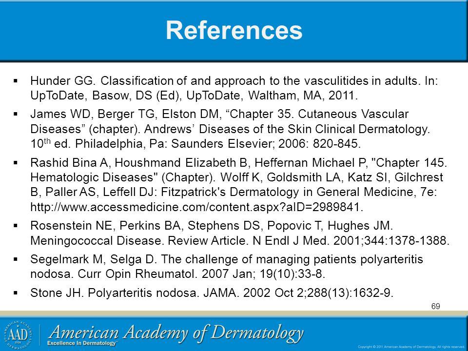 References Hunder GG. Classification of and approach to the vasculitides in adults. In: UpToDate, Basow, DS (Ed), UpToDate, Waltham, MA, 2011.