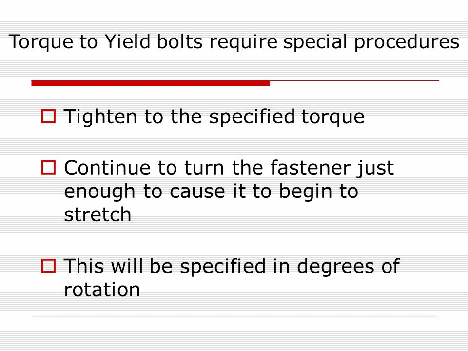 Torque to Yield bolts require special procedures
