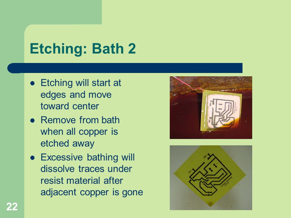 Etching: Bath 2 Etching will start at edges and move toward center