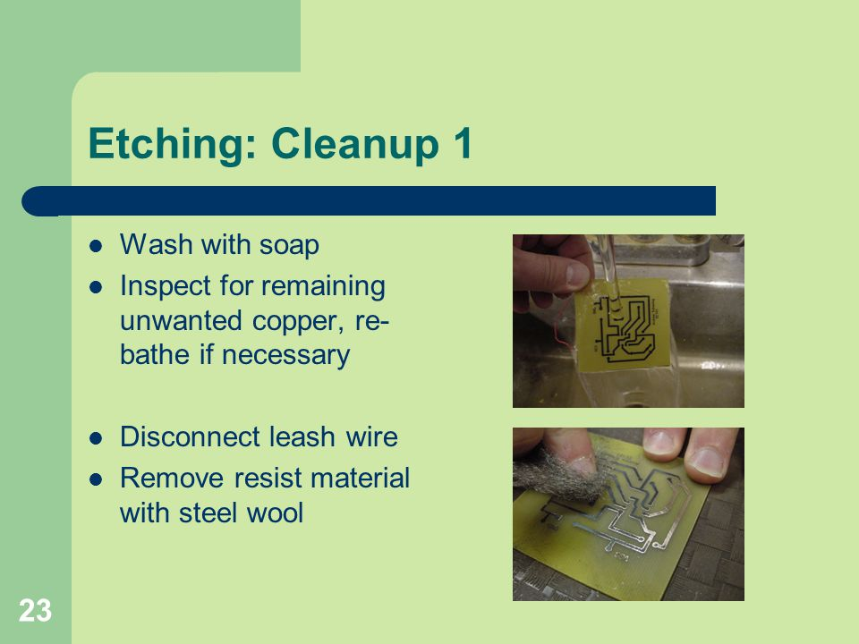 Etching: Cleanup 1 Wash with soap