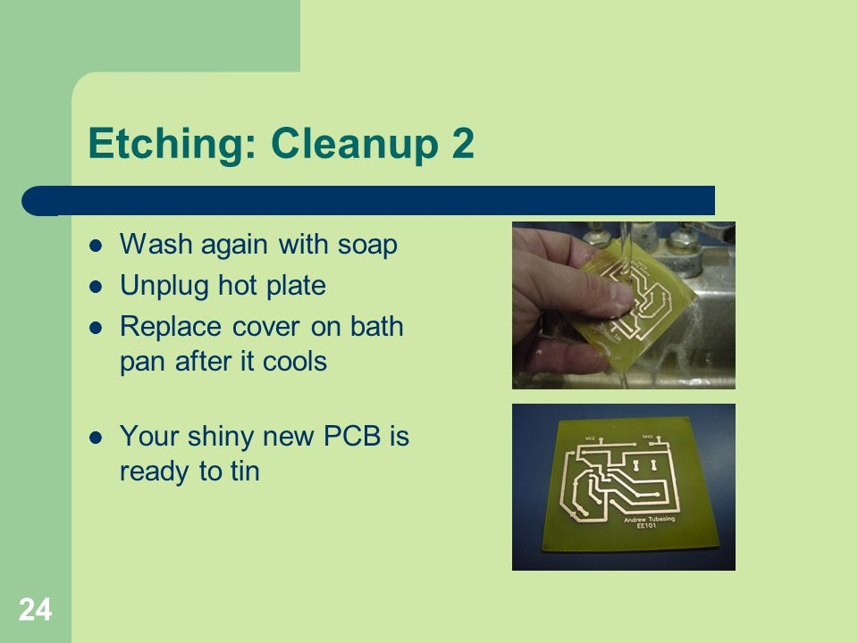 Etching: Cleanup 2 Wash again with soap Unplug hot plate
