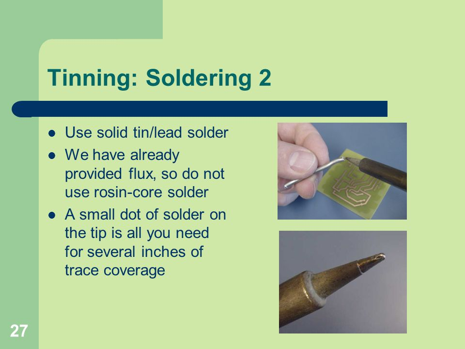 Tinning: Soldering 2 Use solid tin/lead solder