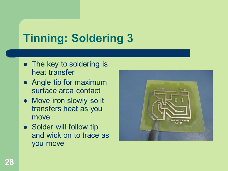 Tinning: Soldering 3 The key to soldering is heat transfer