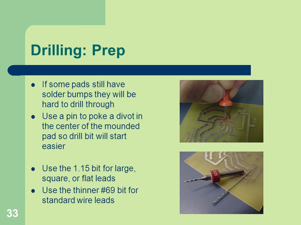 Drilling: Prep If some pads still have solder bumps they will be hard to drill through.