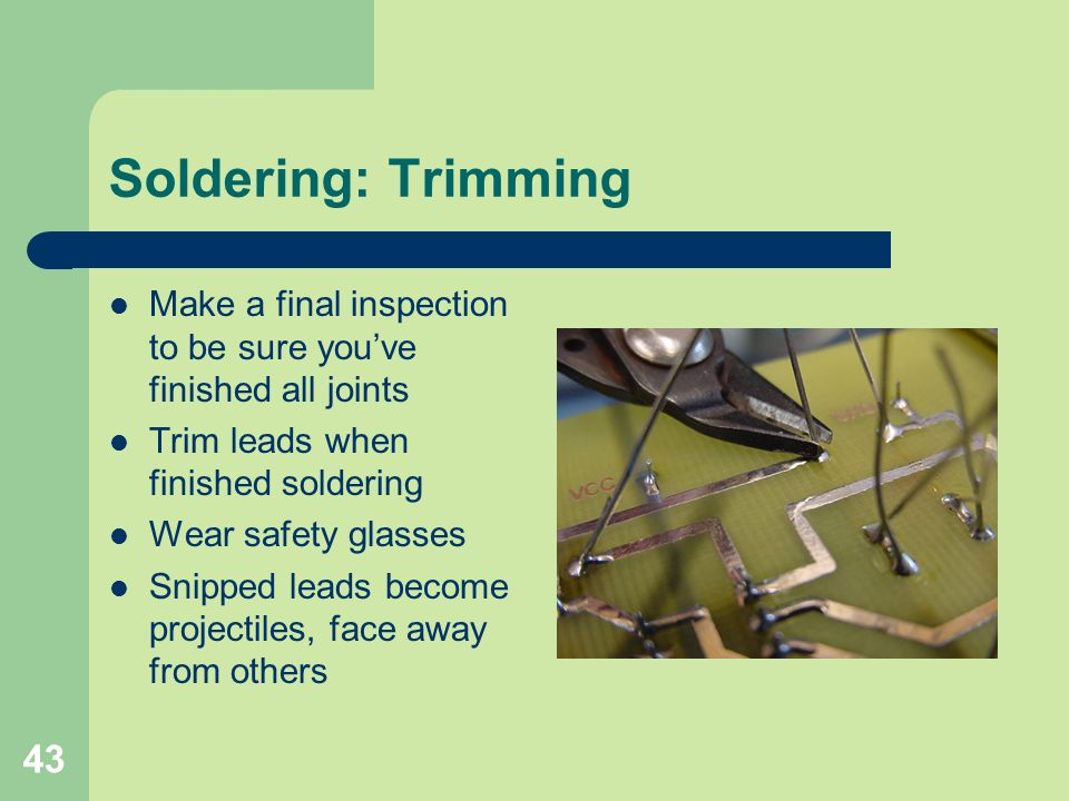 Soldering: Trimming Make a final inspection to be sure you've finished all joints. Trim leads when finished soldering.