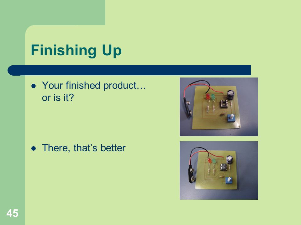 Finishing Up Your finished product… or is it There, that's better