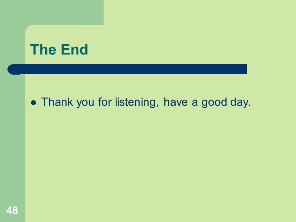 The End Thank you for listening, have a good day.
