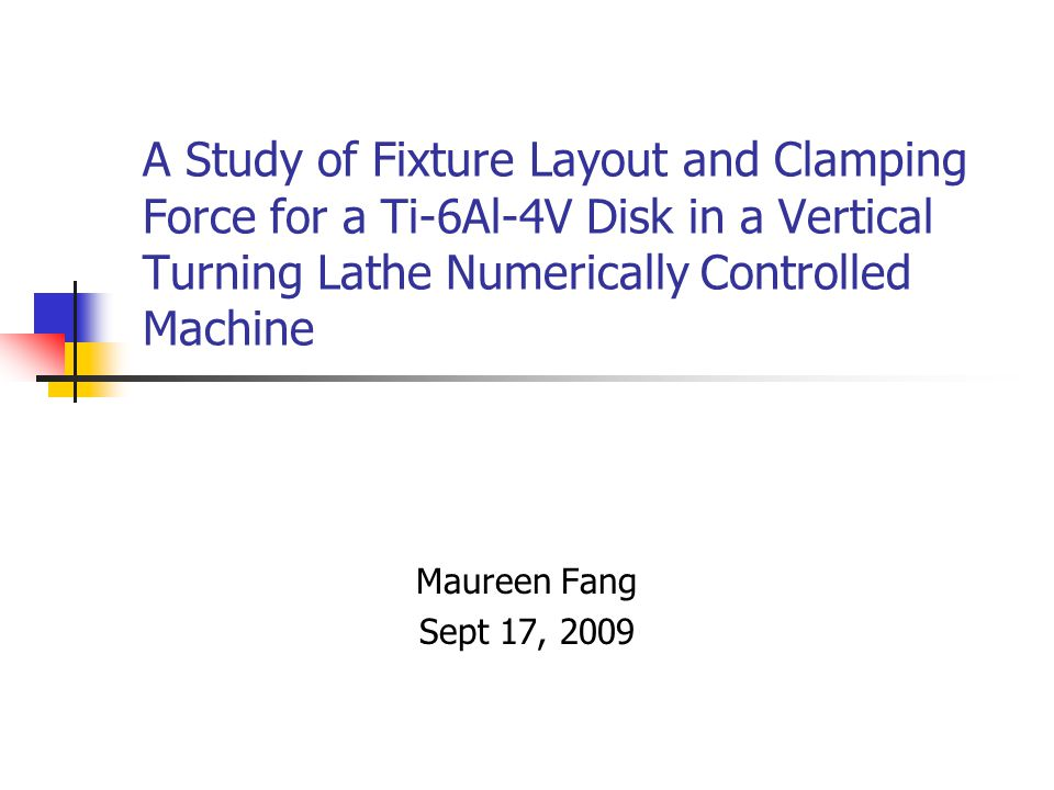 A Study of Fixture Layout and Clamping Force for a Ti-6Al-4V Disk in a Vertical Turning Lathe Numerically Controlled Machine