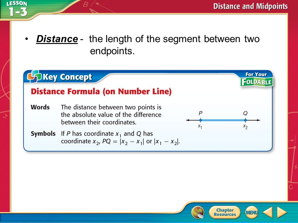 Distance - the length of the segment between two endpoints.