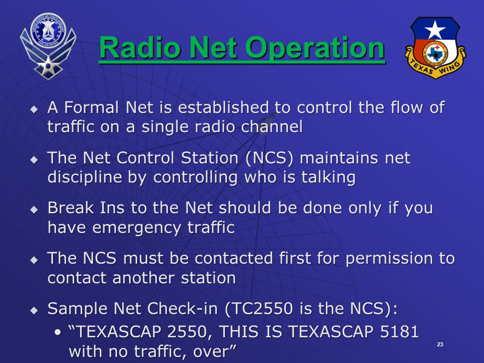 Radio Net Operation A Formal Net is established to control the flow of traffic on a single radio channel.