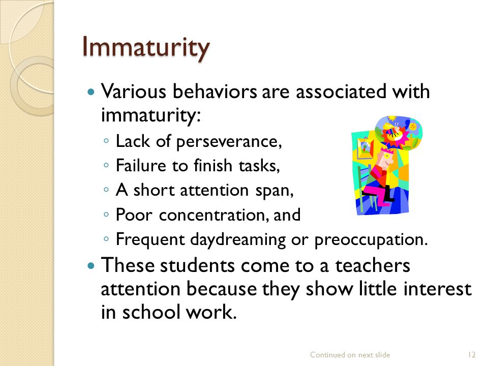 Immaturity Various behaviors are associated with immaturity: