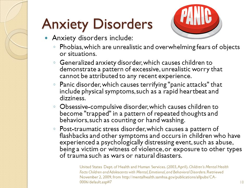 Anxiety Disorders Anxiety disorders include: