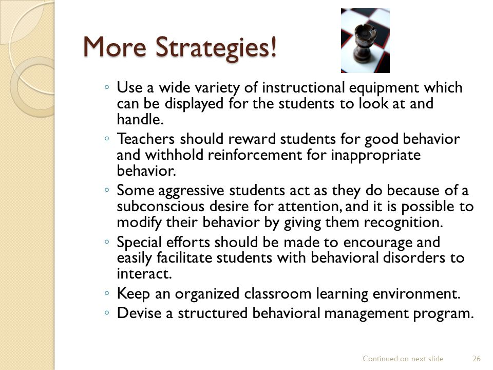 More Strategies! Use a wide variety of instructional equipment which can be displayed for the students to look at and handle.