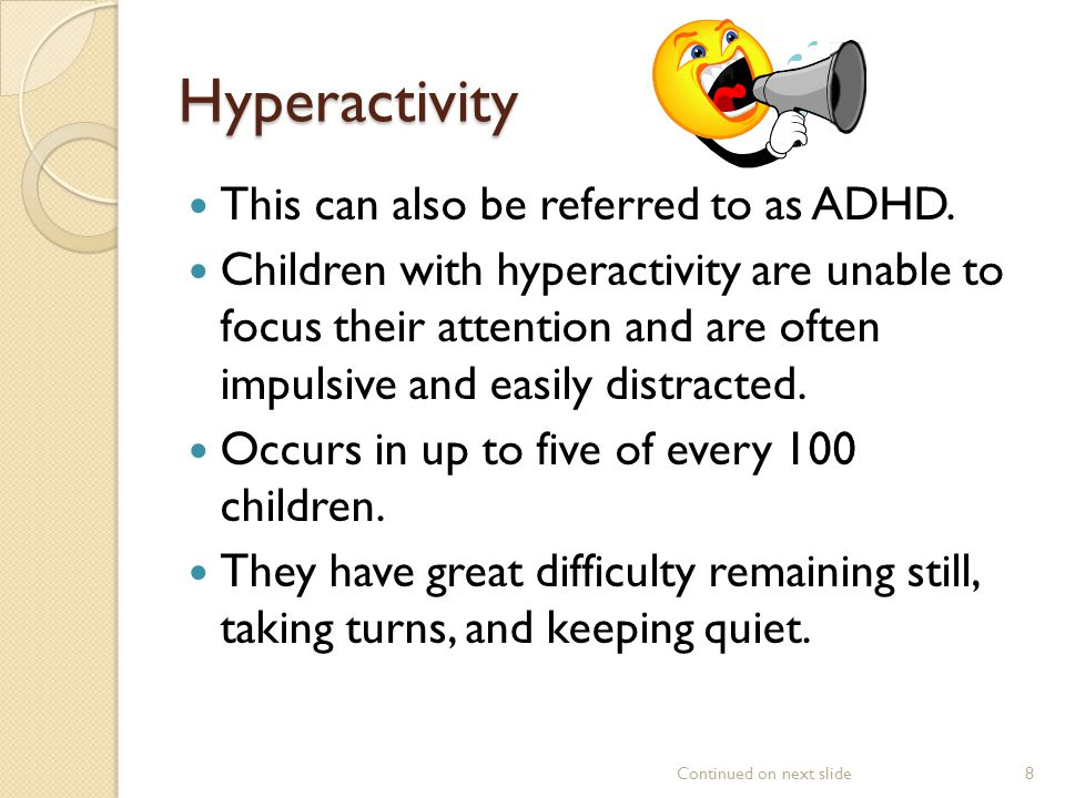 Hyperactivity This can also be referred to as ADHD.