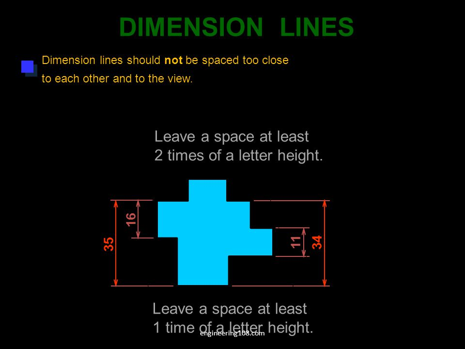 DIMENSION LINES Leave a space at least 2 times of a letter height.