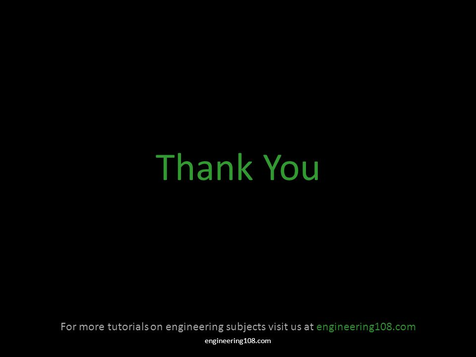 Thank You For more tutorials on engineering subjects visit us at engineering108.com.