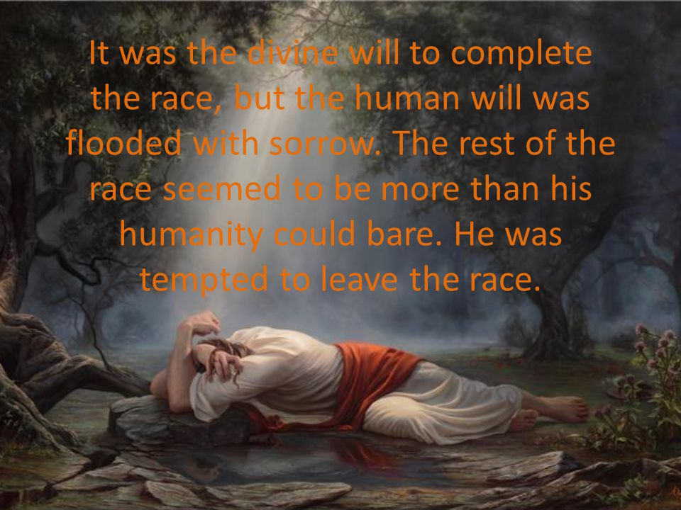 It was the divine will to complete the race, but the human will was flooded with sorrow.