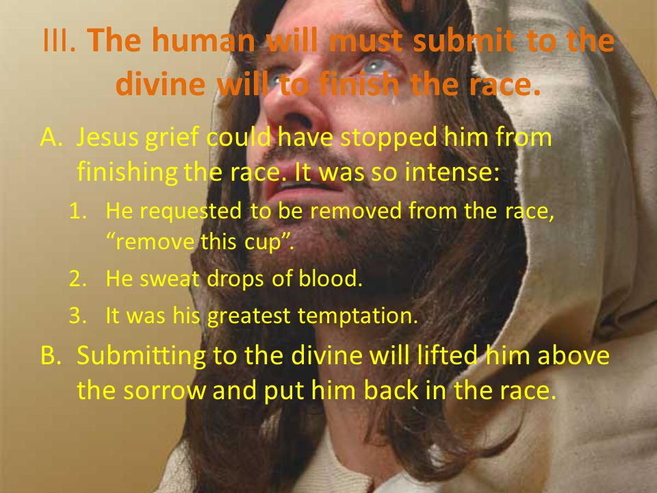 III. The human will must submit to the divine will to finish the race.