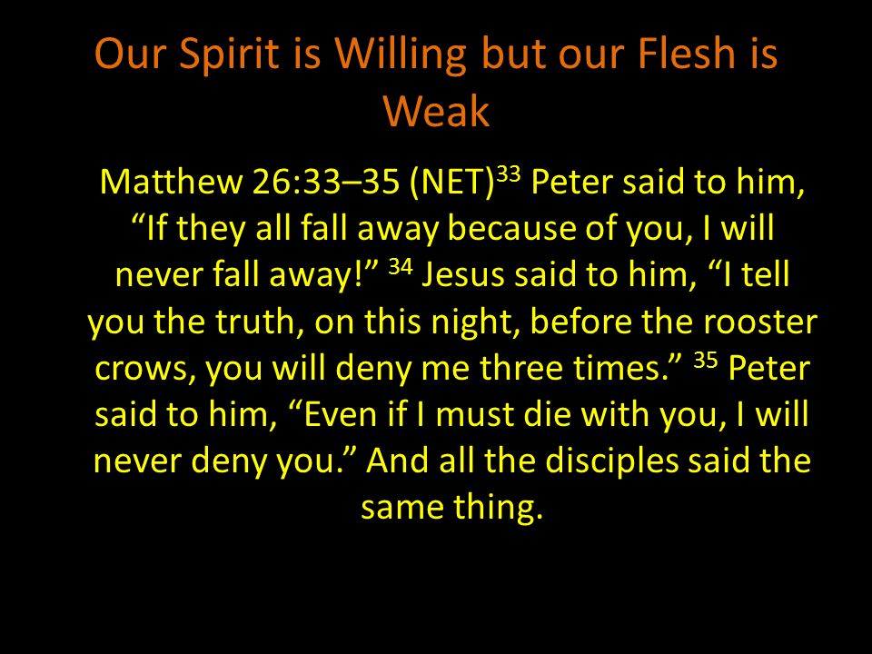 Our Spirit is Willing but our Flesh is Weak